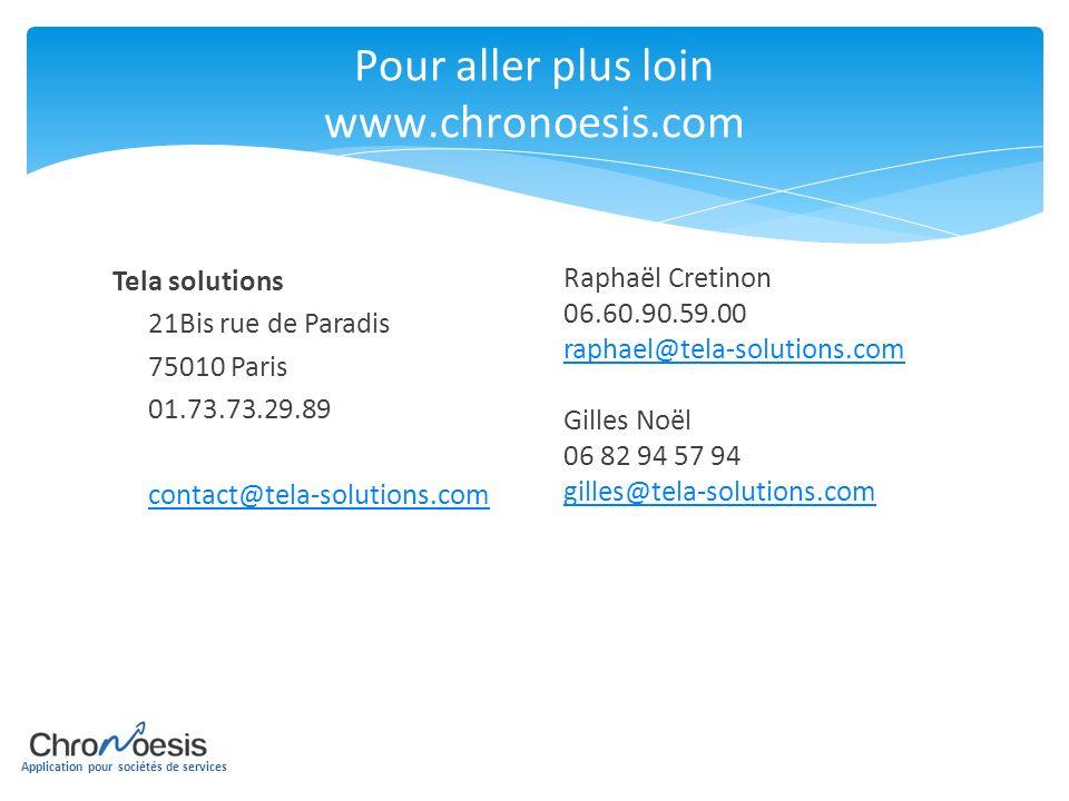 Application pour sociétés de services Pour aller plus loin www.chronoesis.com Tela solutions 21Bis rue de Paradis 75010 Paris 01.73.73.29.89 contact@t