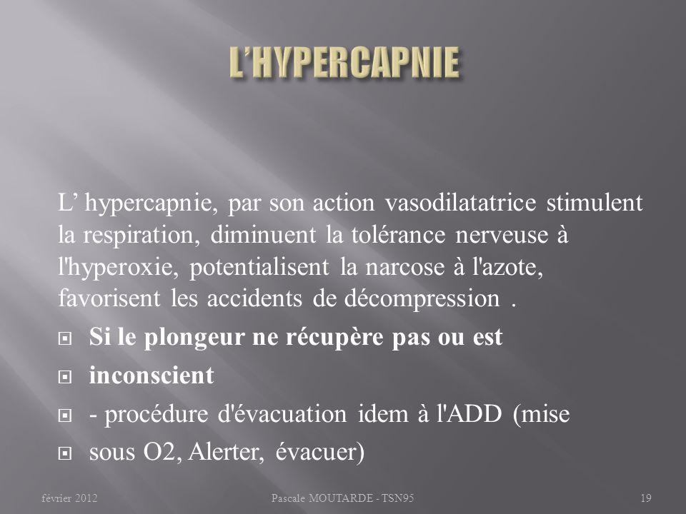 L hypercapnie, par son action vasodilatatrice stimulent la respiration, diminuent la tolérance nerveuse à l'hyperoxie, potentialisent la narcose à l'a
