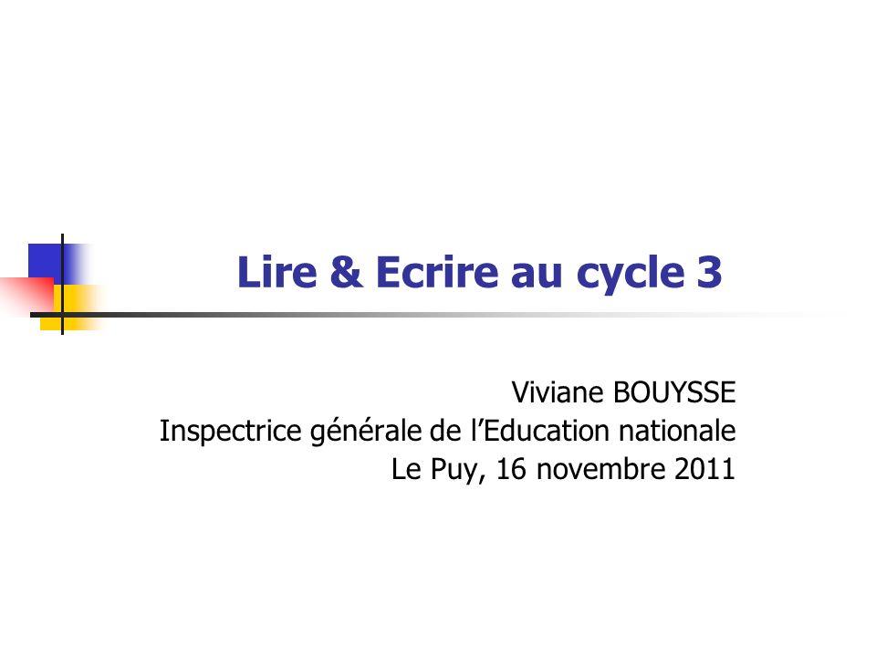 Lire & Ecrire au cycle 3 Viviane BOUYSSE Inspectrice générale de lEducation nationale Le Puy, 16 novembre 2011