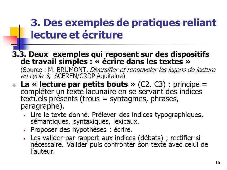 16 3. Des exemples de pratiques reliant lecture et écriture 3.3. Deux exemples qui reposent sur des dispositifs de travail simples : « écrire dans les