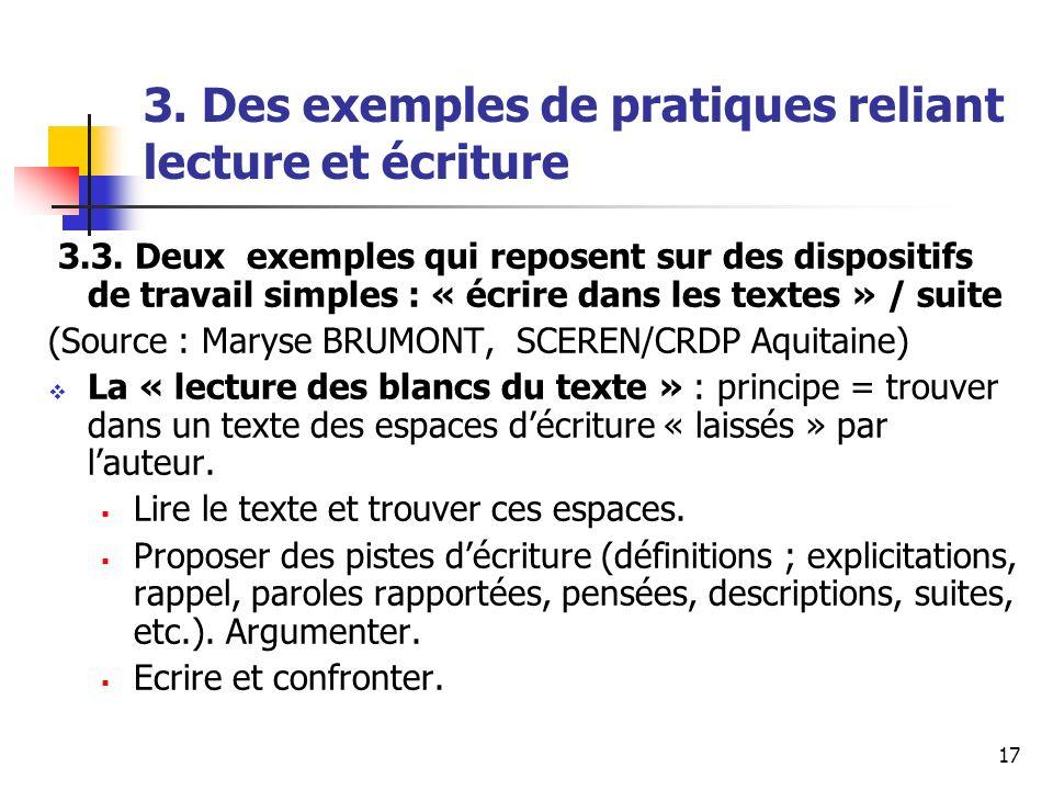 17 3. Des exemples de pratiques reliant lecture et écriture 3.3. Deux exemples qui reposent sur des dispositifs de travail simples : « écrire dans les