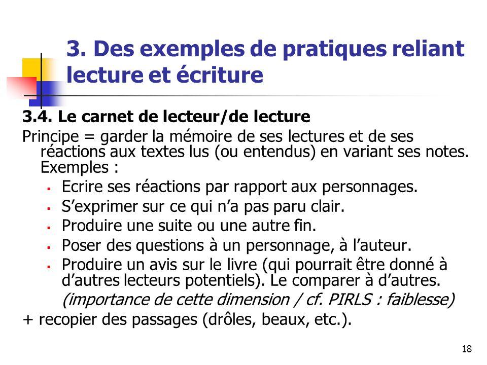 18 3. Des exemples de pratiques reliant lecture et écriture 3.4. Le carnet de lecteur/de lecture Principe = garder la mémoire de ses lectures et de se