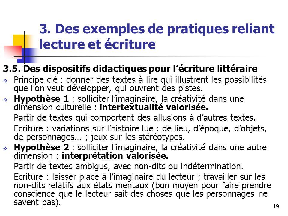 19 3. Des exemples de pratiques reliant lecture et écriture 3.5. Des dispositifs didactiques pour lécriture littéraire Principe clé : donner des texte