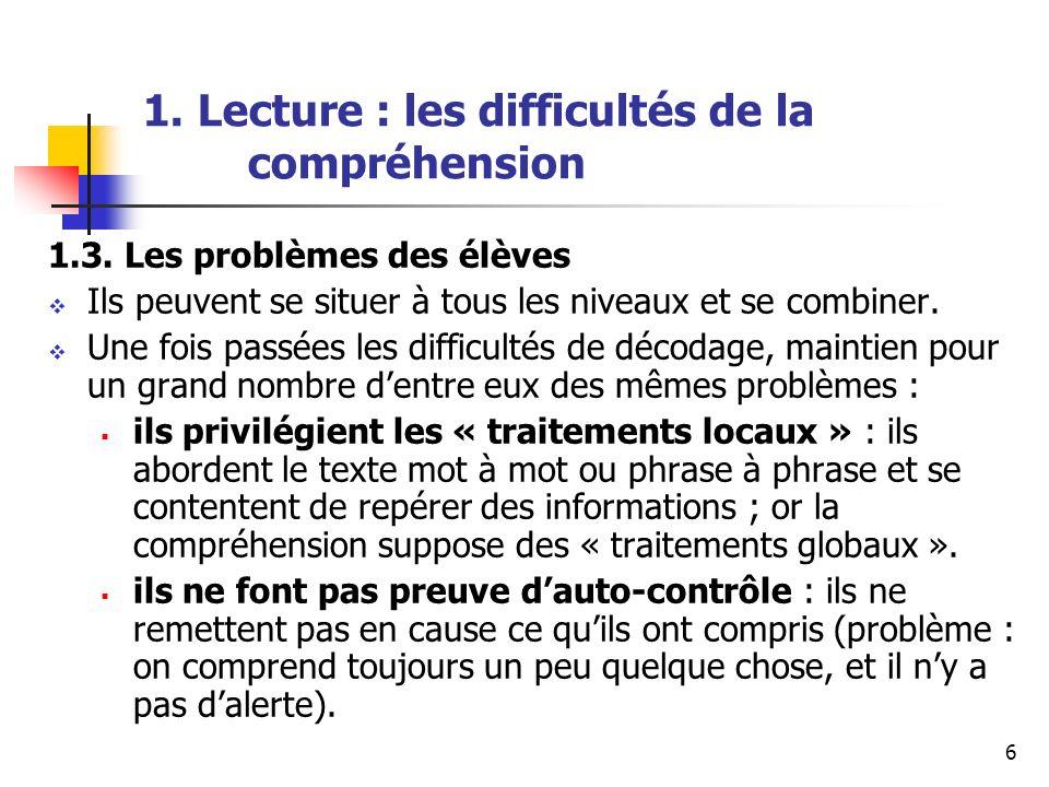 6 1. Lecture : les difficultés de la compréhension 1.3. Les problèmes des élèves Ils peuvent se situer à tous les niveaux et se combiner. Une fois pas