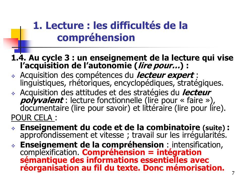 7 1. Lecture : les difficultés de la compréhension 1.4. Au cycle 3 : un enseignement de la lecture qui vise lacquisition de lautonomie (lire pour…) :