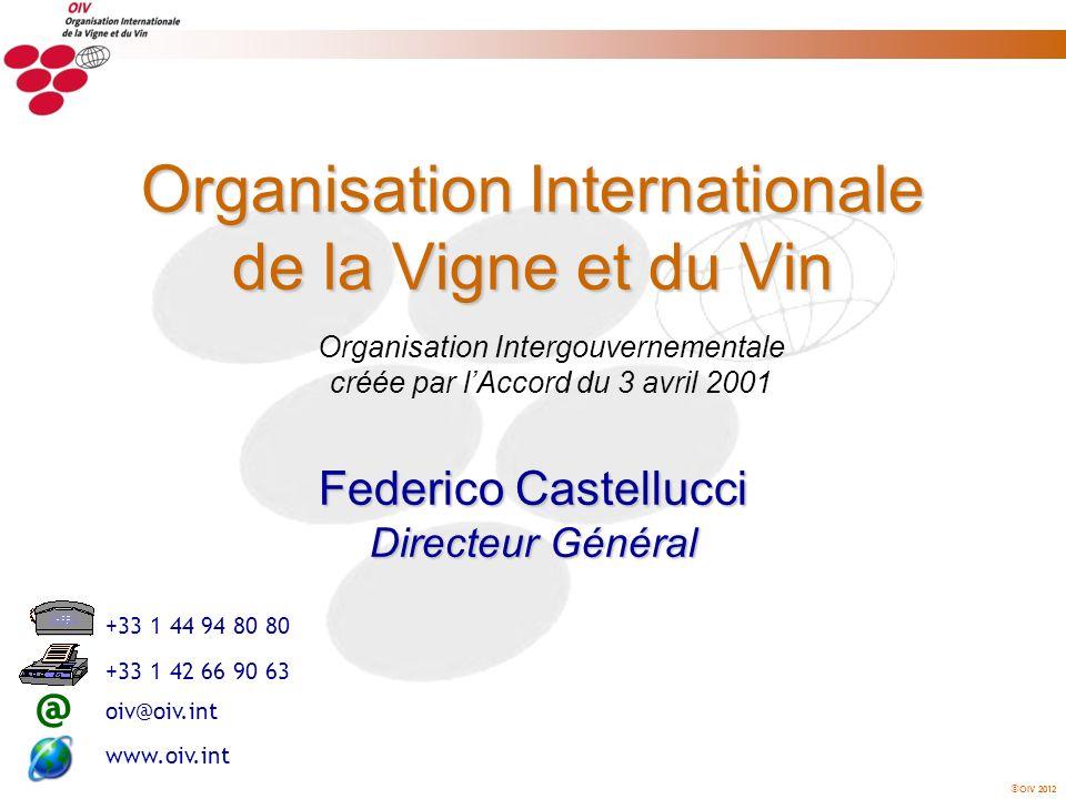 OIV 2012 Organisation Intergouvernementale créée par lAccord du 3 avril 2001 Organisation Internationale de la Vigne et du Vin @ +33 1 44 94 80 80 +33