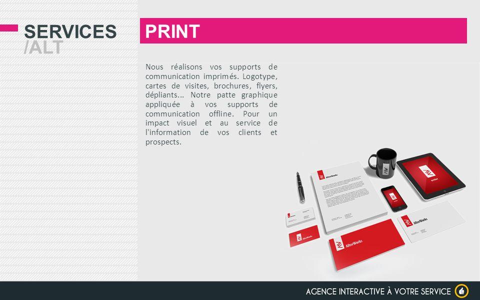 SERVICES /ALT Nous réalisons vos supports de communication imprimés. Logotype, cartes de visites, brochures, flyers, dépliants... Notre patte graphiqu