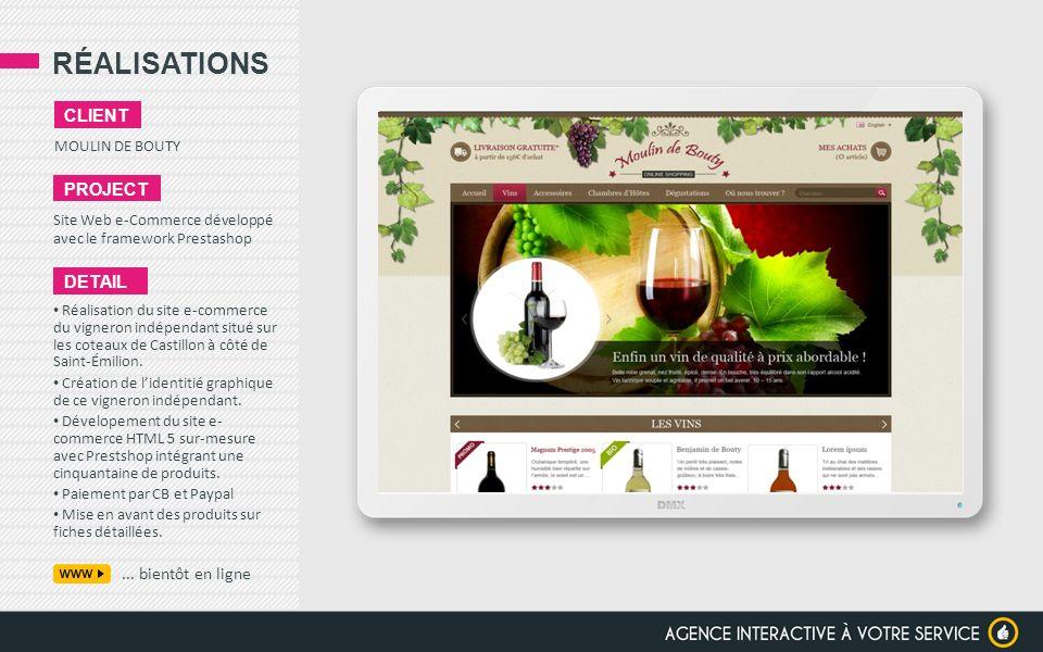 RÉALISATIONS MOULIN DE BOUTY CLIENT PROJECT Site Web e-Commerce développé avec le framework Prestashop DETAIL Réalisation du site e-commerce du vigner