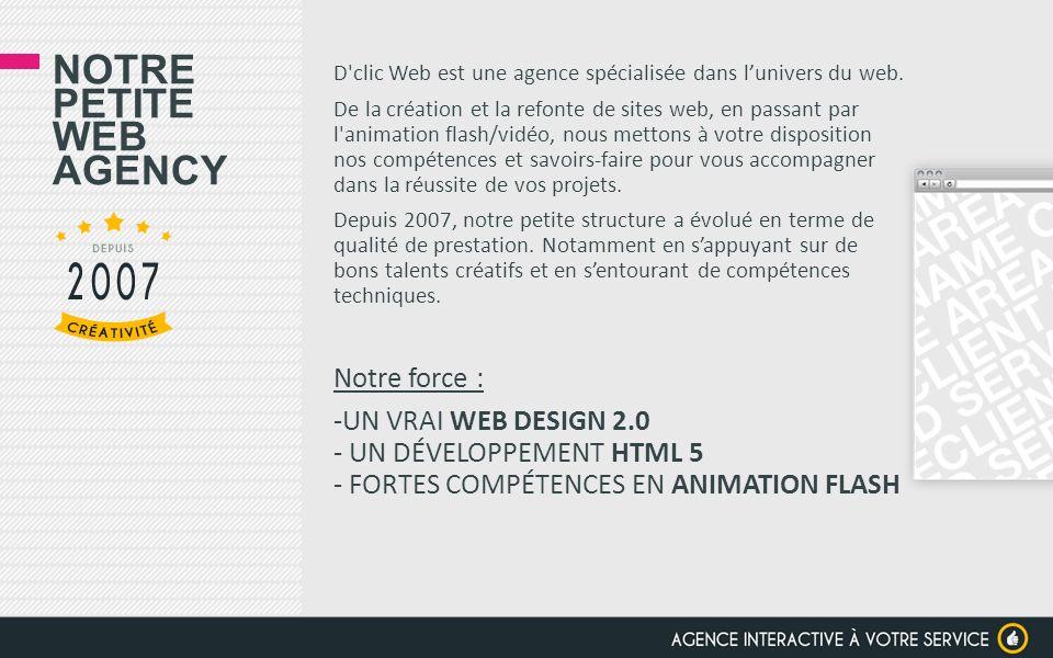 NOS COMPÉTENCES DIRECTION ARTISTIQUE WEB DESIGN CRÉATIF SITE WEB FULL FLASH SITE WEB E-COMMERCE SITE WEB HTML 5 BANNIÈRES & MODULES FLASH E-LEARNING DESIGN FOR PRINT