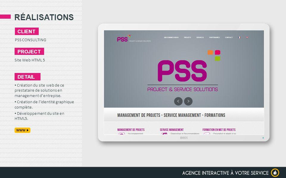 RÉALISATIONS PSS CONSULTING CLIENT PROJECT Site Web HTML 5 DETAIL Création du site web de ce prestataire de solutions en management dentrepise. Créati