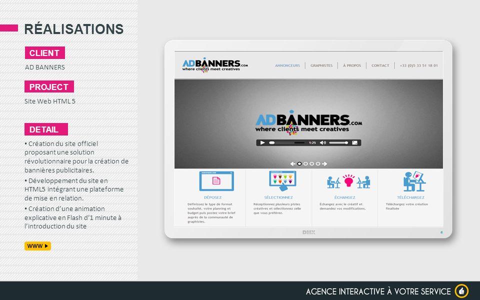 RÉALISATIONS AD BANNERS CLIENT PROJECT Site Web HTML 5 DETAIL Création du site officiel proposant une solution révolutionnaire pour la création de ban