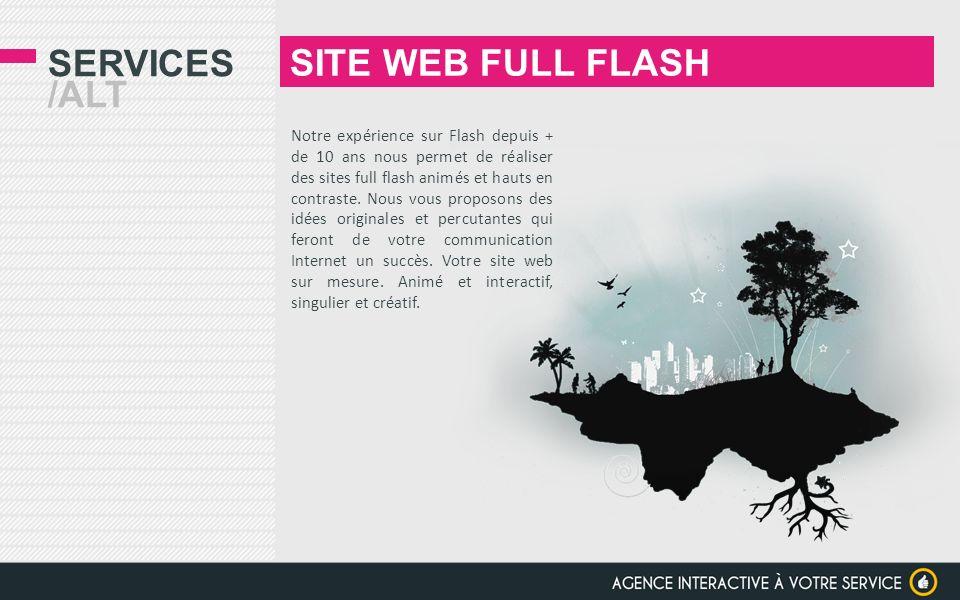 SERVICES /ALT SITE WEB FULL FLASH Notre expérience sur Flash depuis + de 10 ans nous permet de réaliser des sites full flash animés et hauts en contra