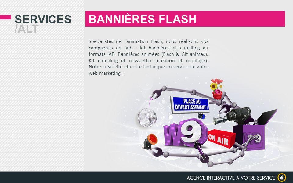 SERVICES /ALT Spécialistes de l'animation Flash, nous réalisons vos campagnes de pub - kit bannières et e-mailing au formats IAB. Bannières animées (F
