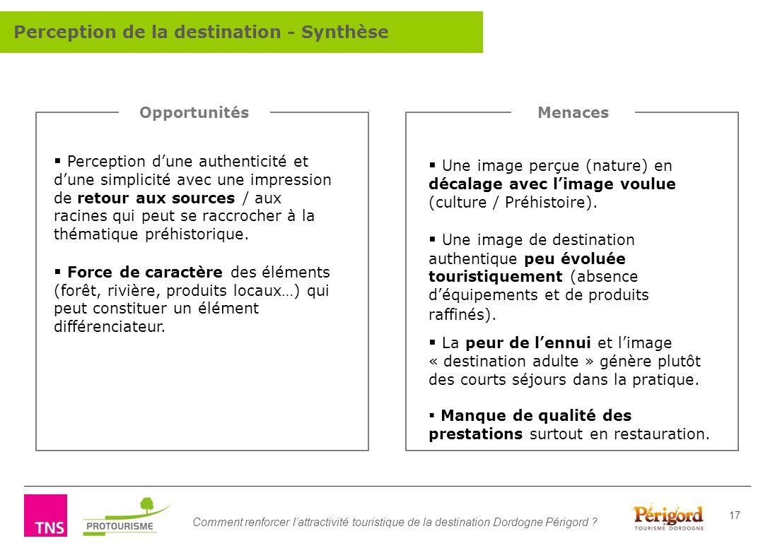 Comment renforcer lattractivité touristique de la destination Dordogne Périgord ? 17 Perception dune authenticité et dune simplicité avec une impressi