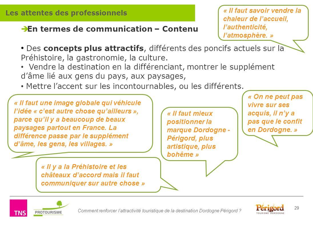 Comment renforcer lattractivité touristique de la destination Dordogne Périgord ? 29 En termes de communication – Contenu Des concepts plus attractifs
