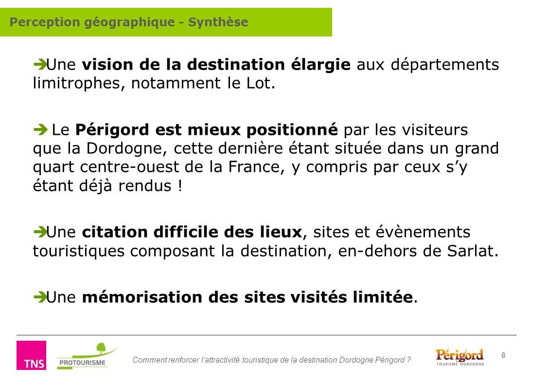 Comment renforcer lattractivité touristique de la destination Dordogne Périgord ? 8 Une vision de la destination élargie aux départements limitrophes,