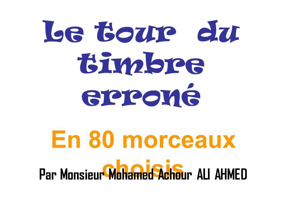 Le tour du timbre erroné En 80 morceaux choisis Par Monsieur Mohamed Achour ALI AHMED