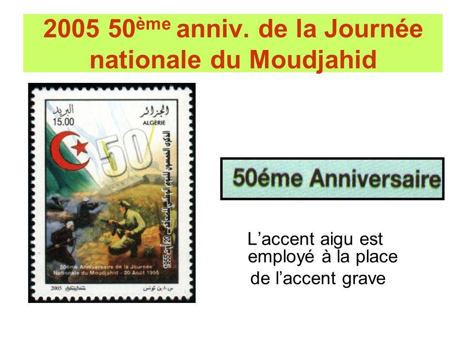 2005 50 ème anniv. de la Journée nationale du Moudjahid Laccent aigu est employé à la place de laccent grave