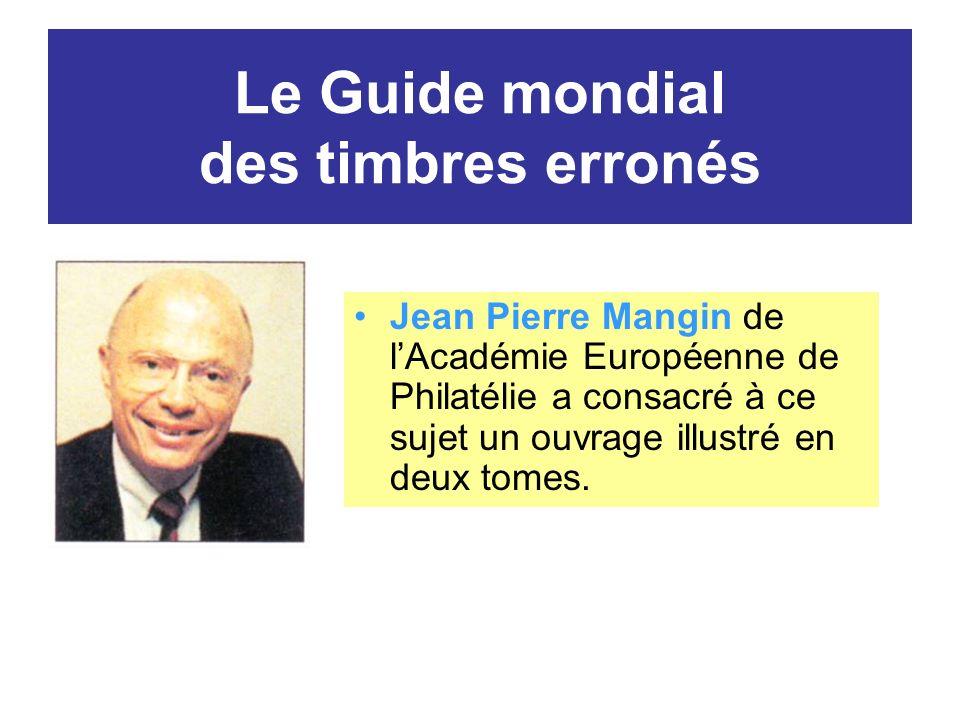 Le Guide mondial des timbres erronés Jean Pierre Mangin de lAcadémie Européenne de Philatélie a consacré à ce sujet un ouvrage illustré en deux tomes.