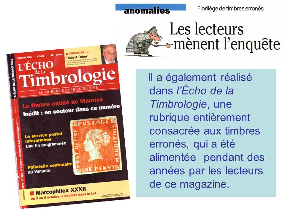 Il a également réalisé dans lÉcho de la Timbrologie, une rubrique entièrement consacrée aux timbres erronés, qui a été alimentée pendant des années pa