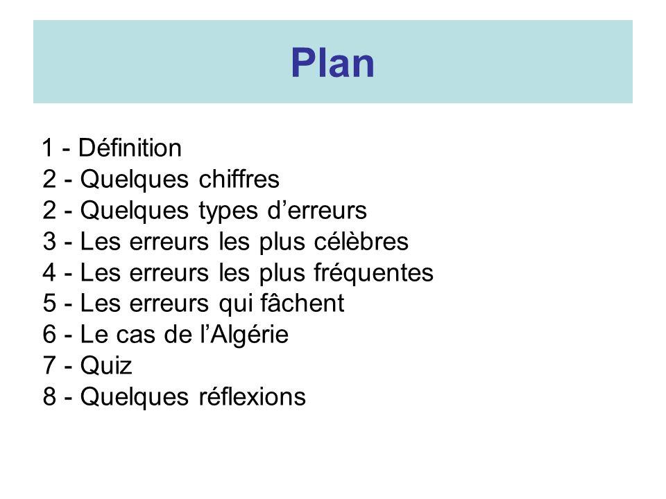 Plan 1 - Définition 2 - Quelques chiffres 2 - Quelques types derreurs 3 - Les erreurs les plus célèbres 4 - Les erreurs les plus fréquentes 5 - Les er