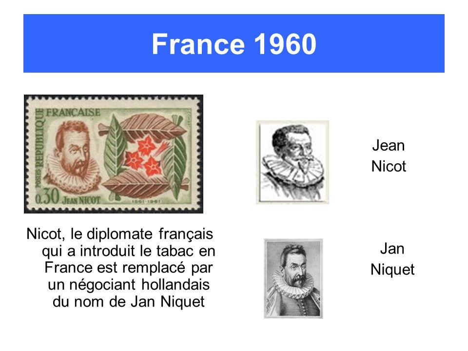 France 1960 Nicot, le diplomate français qui a introduit le tabac en France est remplacé par un négociant hollandais du nom de Jan Niquet Jan Niquet J