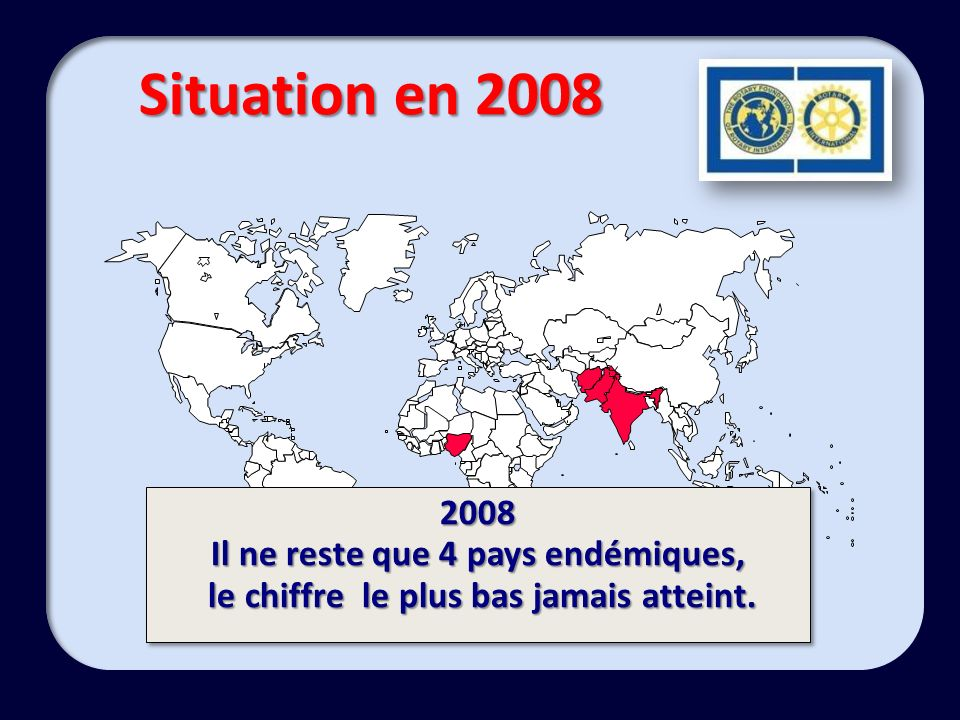 2008 Il ne reste que 4 pays endémiques, le chiffre le plus bas jamais atteint. le chiffre le plus bas jamais atteint.2008 Il ne reste que 4 pays endém