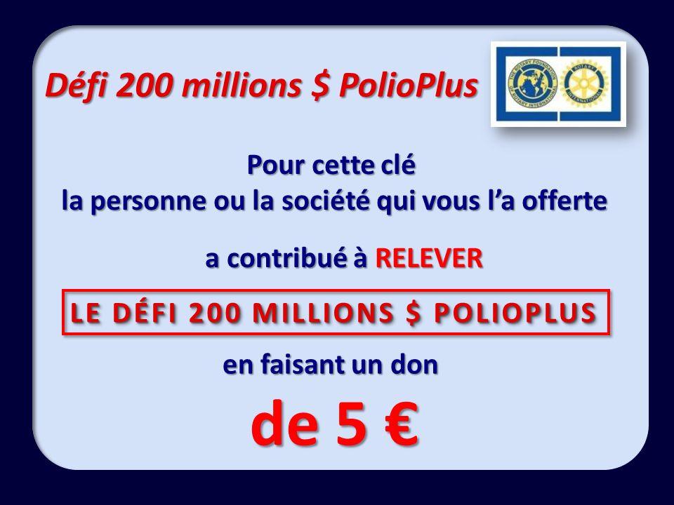 Défi 200 millions $ PolioPlus Pour cette clé la personne ou la société qui vous la offerte a contribué à RELEVER de 5 de 5 LE DÉFI 200 MILLIONS $ POLI