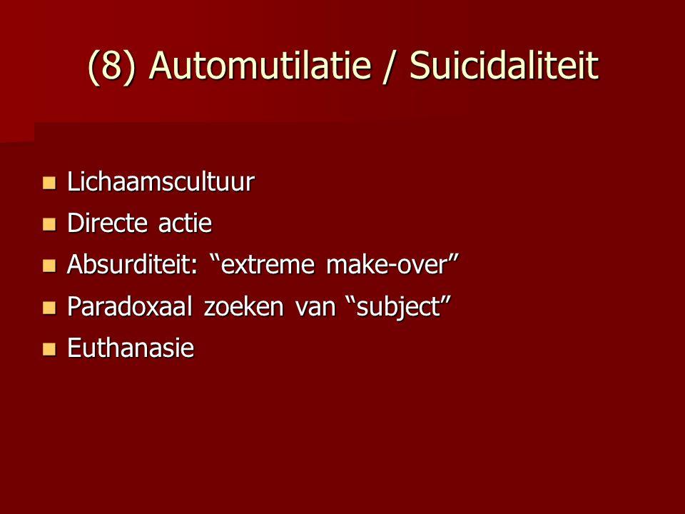 (8) Automutilatie / Suicidaliteit Lichaamscultuur Lichaamscultuur Directe actie Directe actie Absurditeit: extreme make-over Absurditeit: extreme make