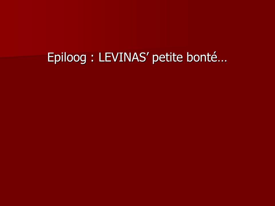 Epiloog : LEVINAS petite bonté… Epiloog : LEVINAS petite bonté…