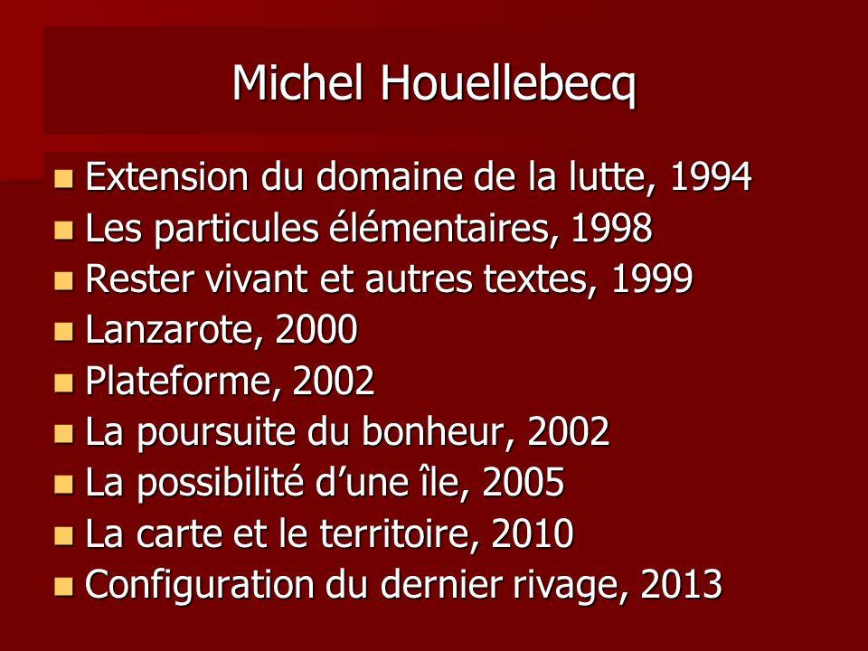 Michel Houellebecq Extension du domaine de la lutte, 1994 Extension du domaine de la lutte, 1994 Les particules élémentaires, 1998 Les particules élém