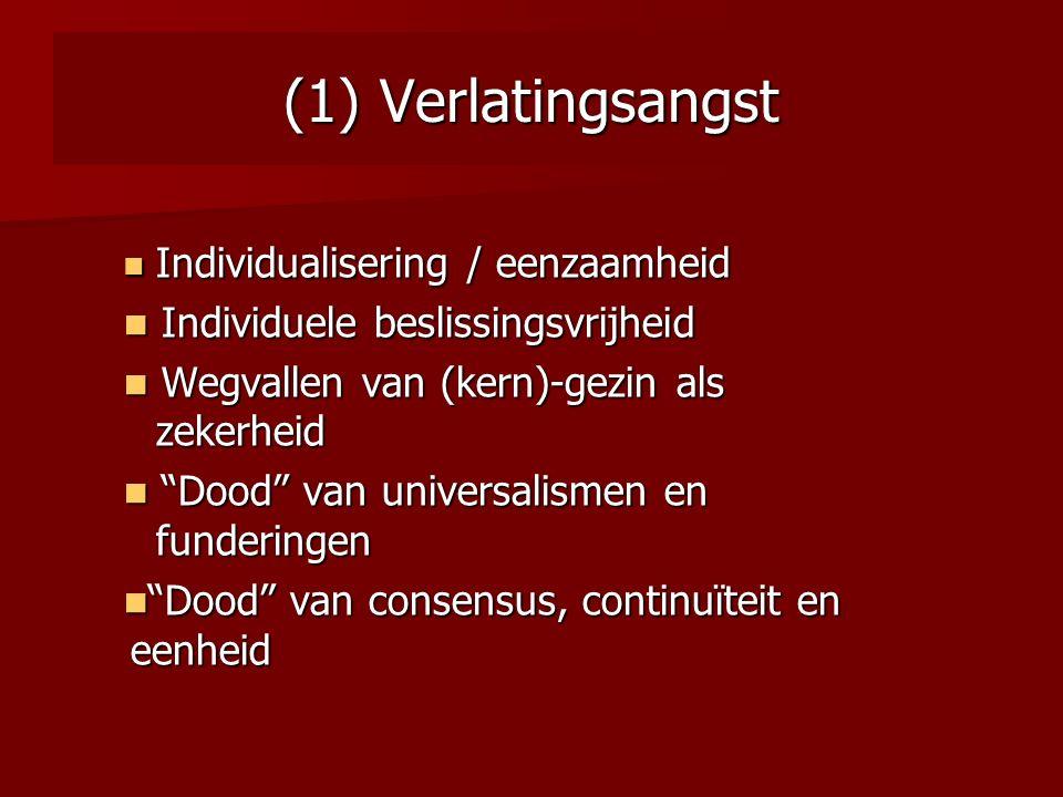 (1) Verlatingsangst Individualisering / eenzaamheid Individualisering / eenzaamheid Individuele beslissingsvrijheid Individuele beslissingsvrijheid We