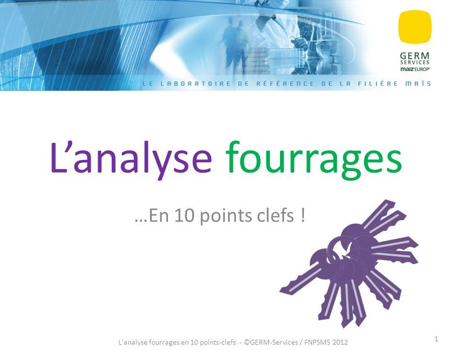 Lanalyse fourrages …En 10 points clefs ! L'analyse fourrages en 10 points-clefs - ©GERM-Services / FNPSMS 2012 1