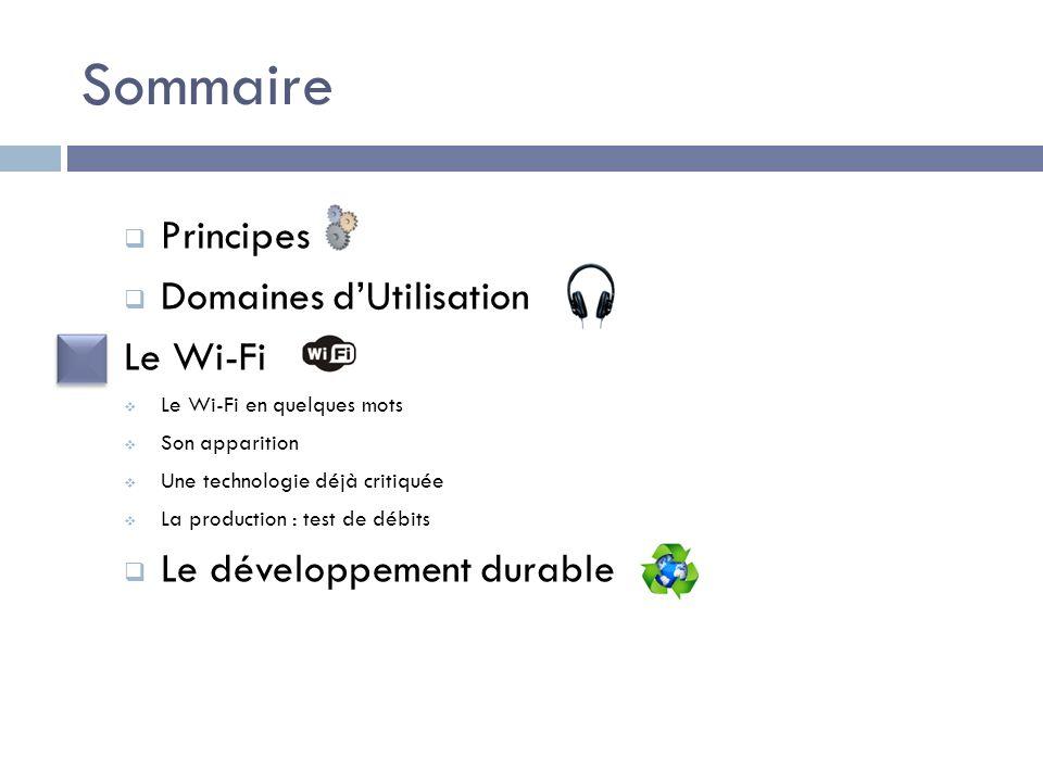 Sommaire Principes Domaines dUtilisation Le Wi-Fi Le Wi-Fi en quelques mots Son apparition Une technologie déjà critiquée La production : test de débi