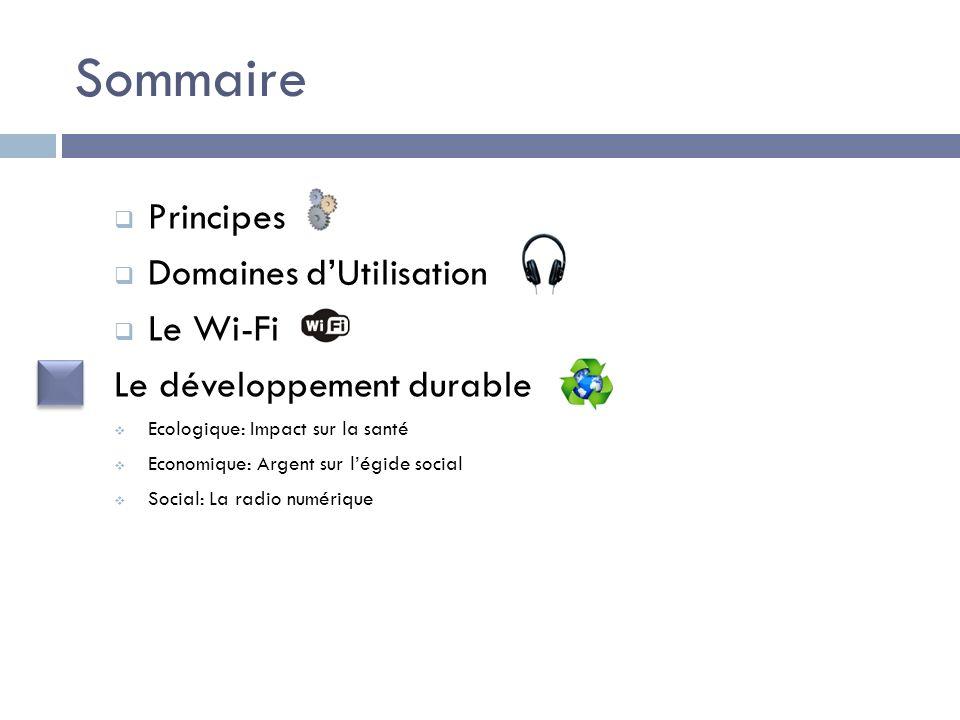 Sommaire Principes Domaines dUtilisation Le Wi-Fi Le développement durable Ecologique: Impact sur la santé Economique: Argent sur légide social Social