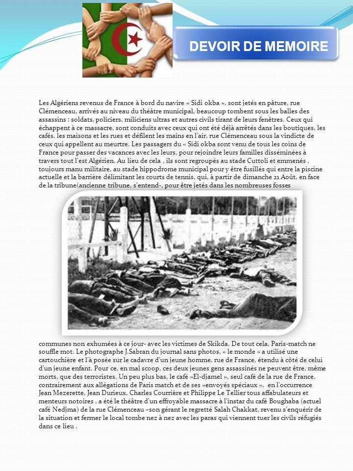 Les Algériens revenus de France à bord du navire « Sidi okba », sont jetés en pâture, rue Clémenceau, arrivés au niveau du théâtre municipal, beaucoup tombent sous les balles des assassins : soldats, policiers, miliciens ultras et autres civils tirant de leurs fenêtres.