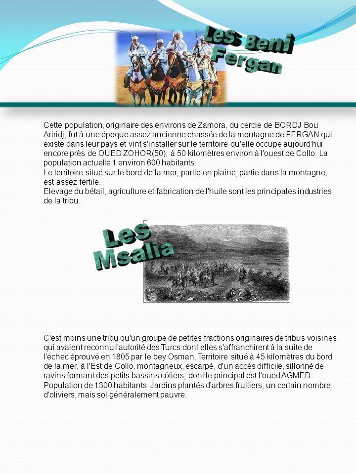 Cette population, originaire des environs de Zamora, du cercle de BORDJ Bou Ariridj, fut à une époque assez ancienne chassée de la montagne de FERGAN qui existe dans leur pays et vint s installer sur le territoire qu elle occupe aujourdhui encore près de OUED ZOHOR(50), à 50 kilomètres environ à l ouest de Collo.