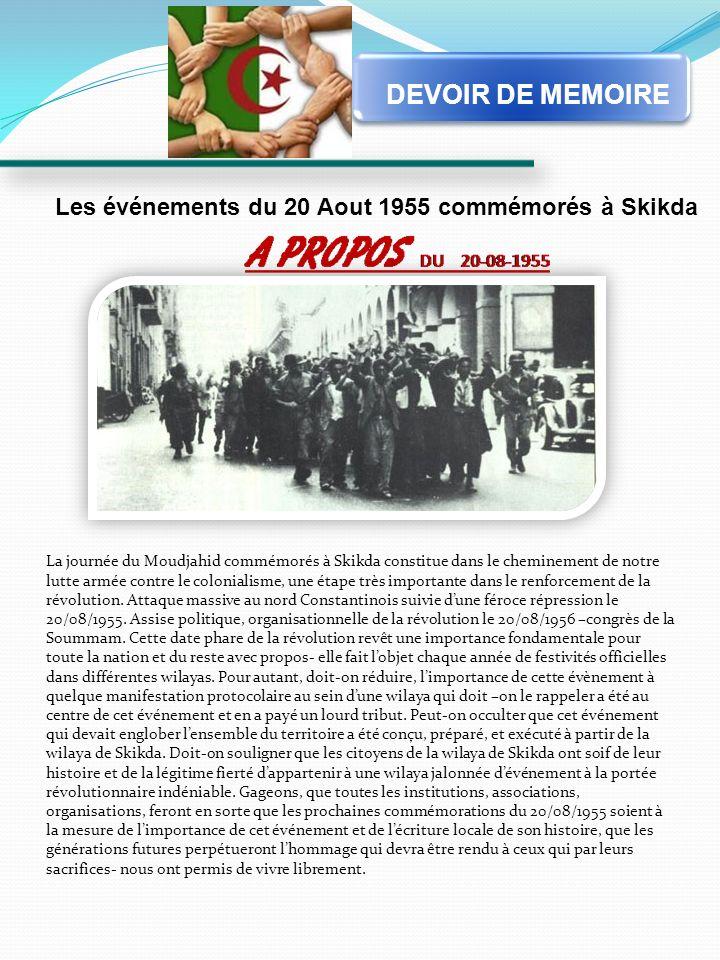 La journée du Moudjahid commémorés à Skikda constitue dans le cheminement de notre lutte armée contre le colonialisme, une étape très importante dans le renforcement de la révolution.