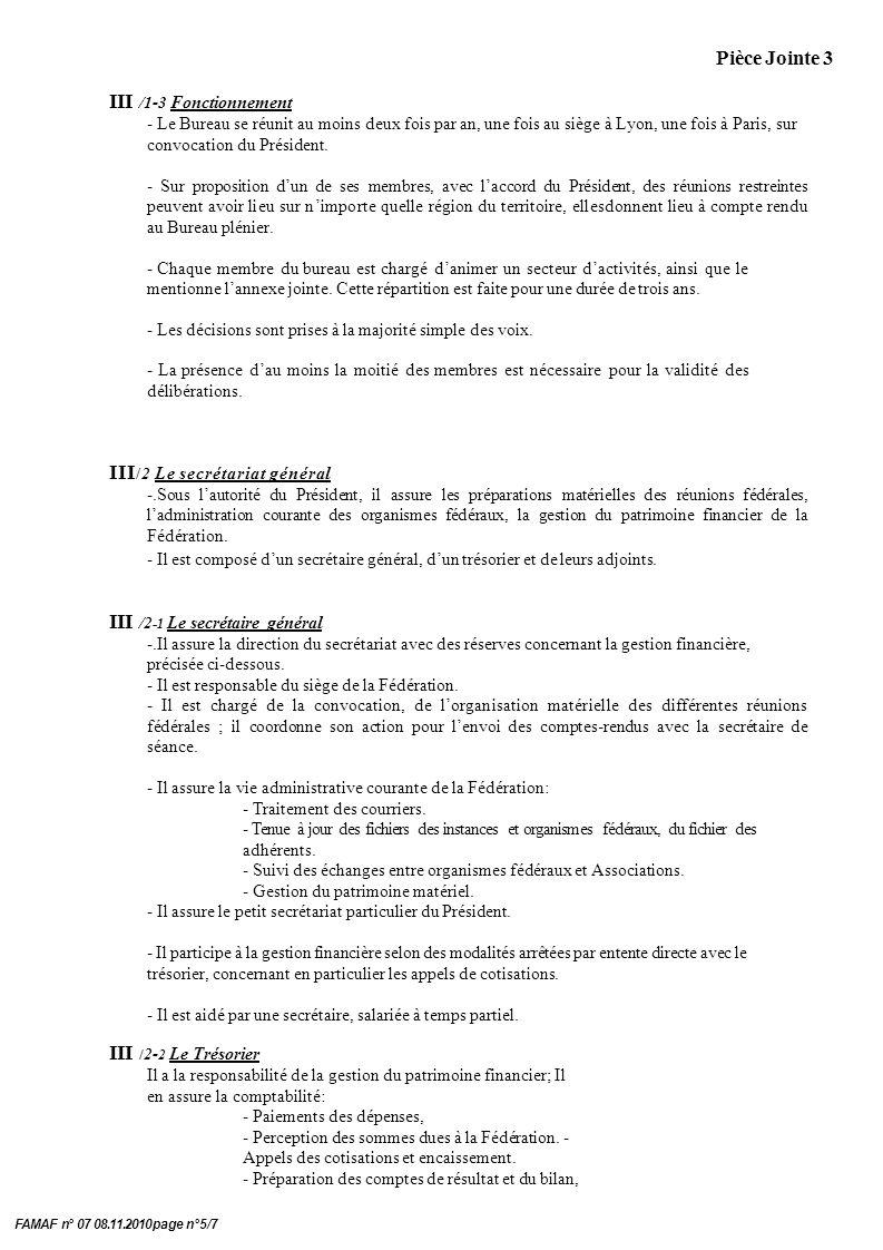 Pièce Jointe 3 FAMAF n° 07 08.11.2010 page n°5/7 III /1-3 Fonctionnement - Le Bureau se réunit au moins deux fois par an, une fois au siège à Lyon, une fois à Paris, sur convocation du Président.