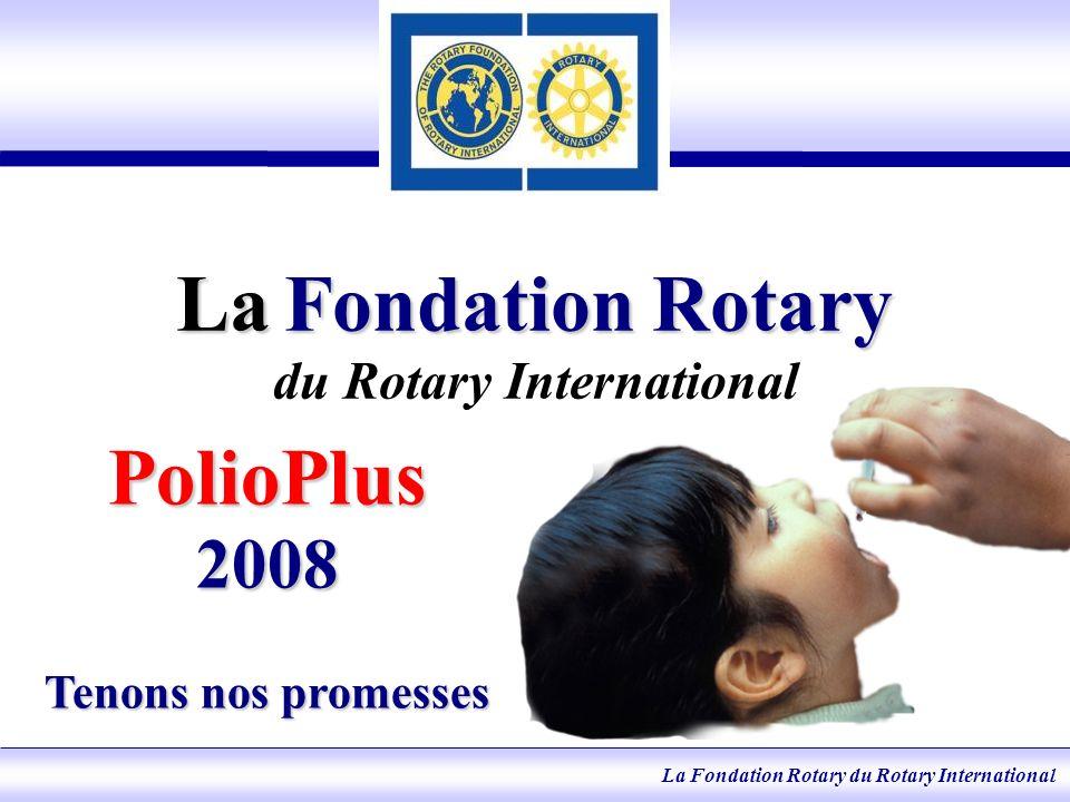 La Fondation Rotary du Rotary International PolioPlus 2008 La priorité du Rotary International est de soutenir les efforts mondiaux déradication de la polio