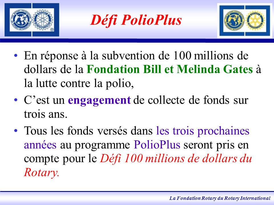 La Fondation Rotary du Rotary International Défi PolioPlus En réponse à la subvention de 100 millions de dollars de la Fondation Bill et Melinda Gates à la lutte contre la polio, Cest un engagement de collecte de fonds sur trois ans.