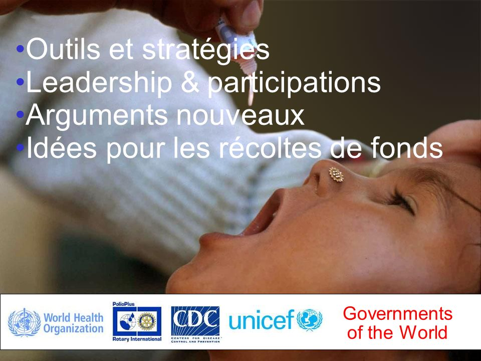 La Fondation Rotary du Rotary International Governments of the World Outils et stratégies Leadership & participations Arguments nouveaux Idées pour le
