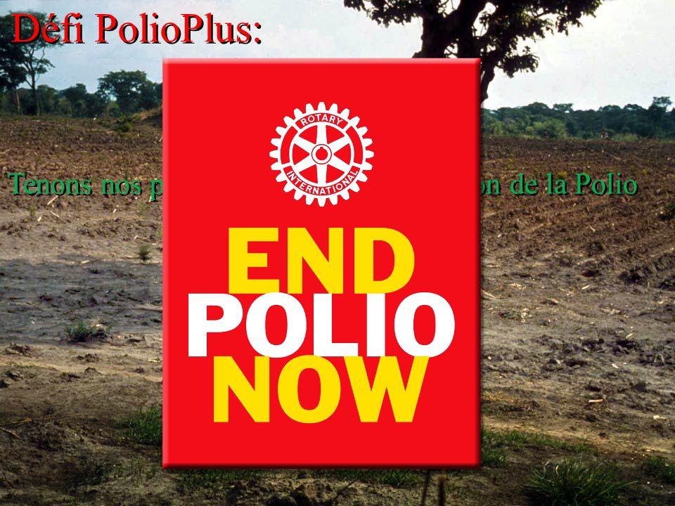 La Fondation Rotary du Rotary International Défi PolioPlus: Tenons nos promesses pour l éradication de la Polio