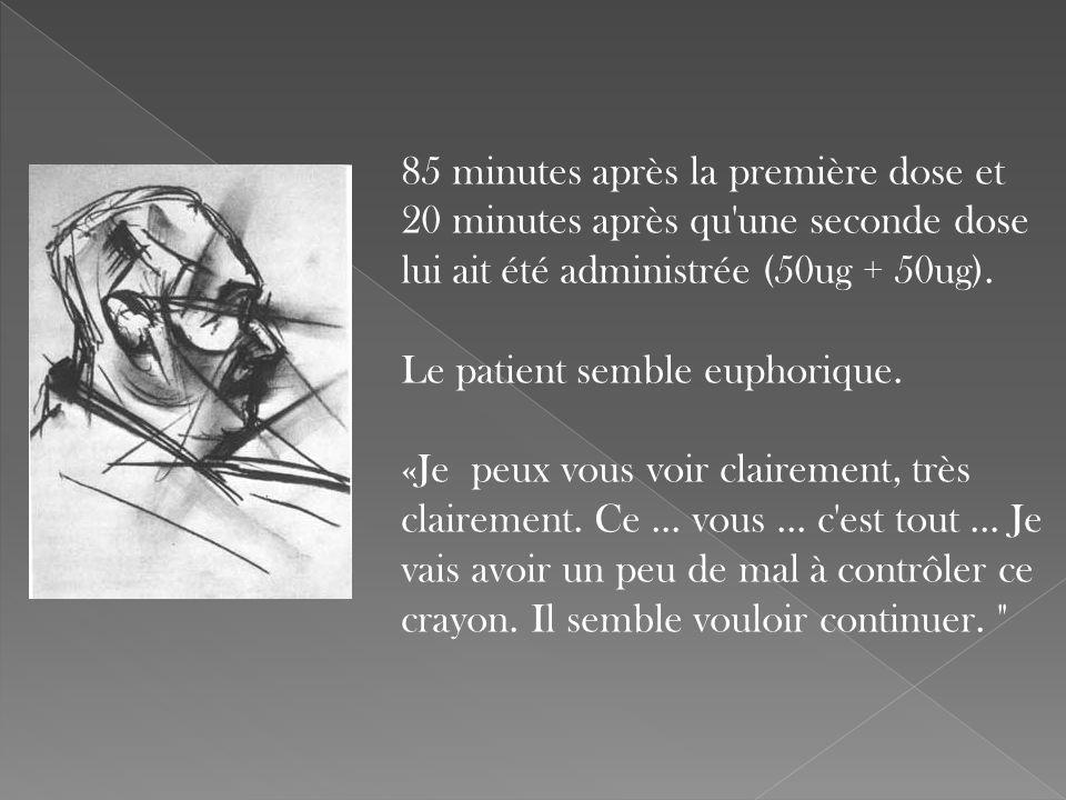 85 minutes après la première dose et 20 minutes après qu'une seconde dose lui ait été administrée (50ug + 50ug). Le patient semble euphorique. «Je peu