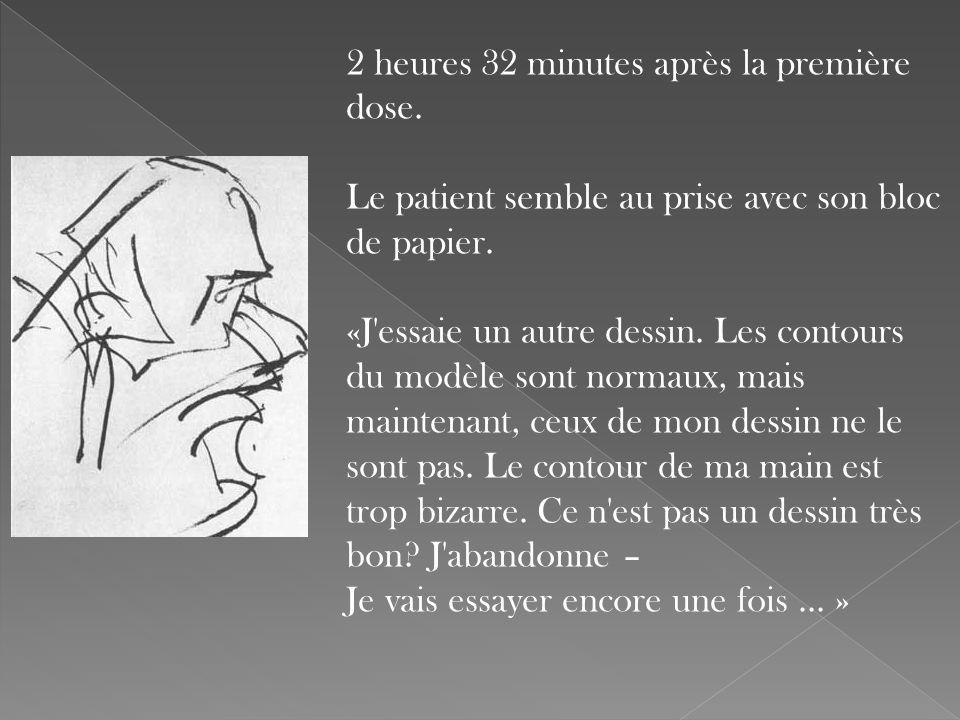 2 heures 32 minutes après la première dose. Le patient semble au prise avec son bloc de papier. «J'essaie un autre dessin. Les contours du modèle sont