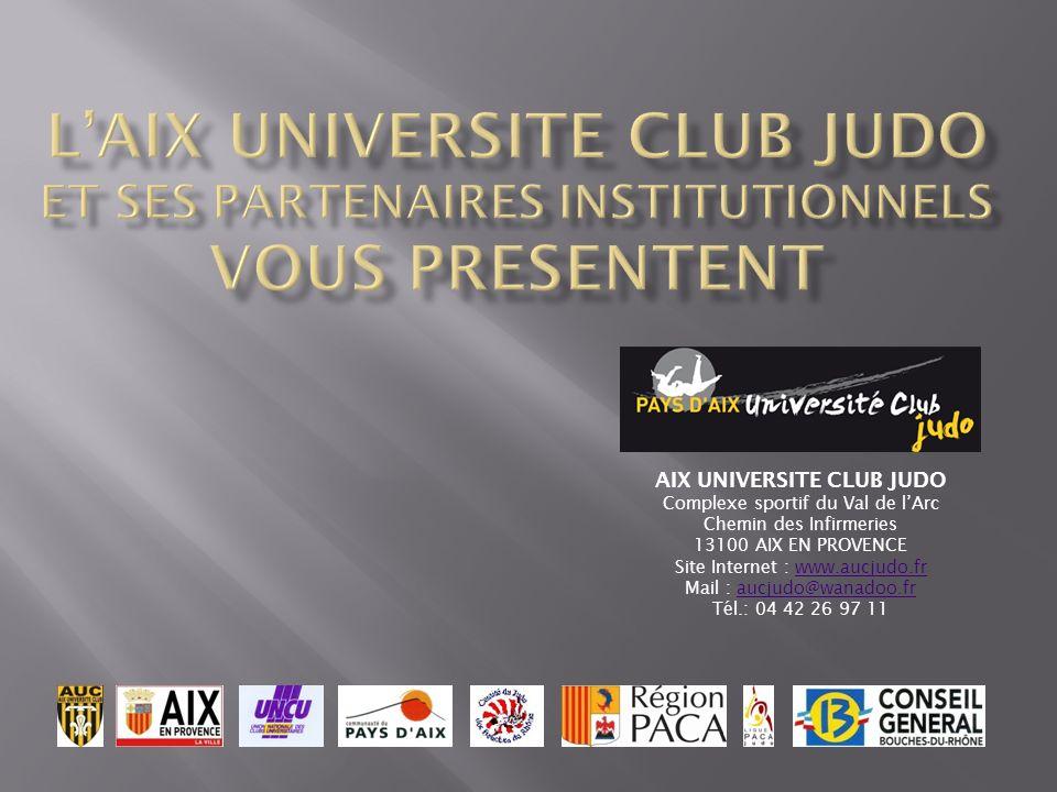 AIX UNIVERSITE CLUB JUDO Complexe sportif du Val de lArc Chemin des Infirmeries 13100 AIX EN PROVENCE Site Internet : www.aucjudo.frwww.aucjudo.fr Mai
