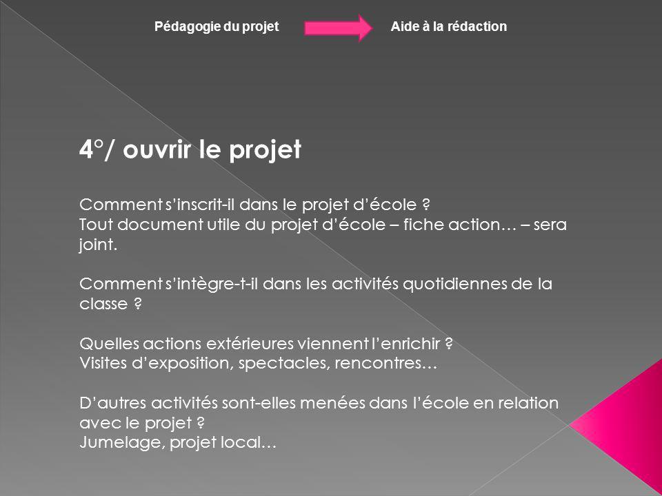 Pédagogie du projet Aide à la rédaction 4°/ ouvrir le projet Comment sinscrit-il dans le projet décole ? Tout document utile du projet décole – fiche