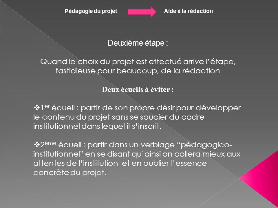 Pédagogie du projet Aide à la rédaction Deuxième étape : Quand le choix du projet est effectué arrive létape, fastidieuse pour beaucoup, de la rédacti