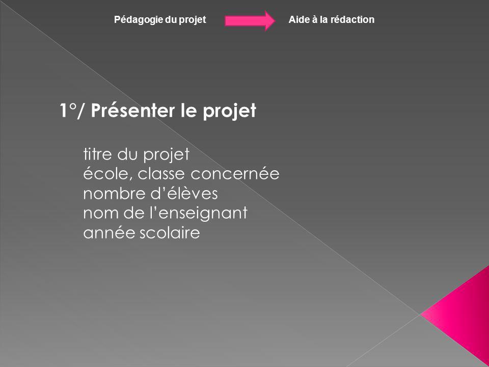 Pédagogie du projet Aide à la rédaction 7°/ indiquer la mise en œuvre du projet : Concrètement, comment ça se passe .
