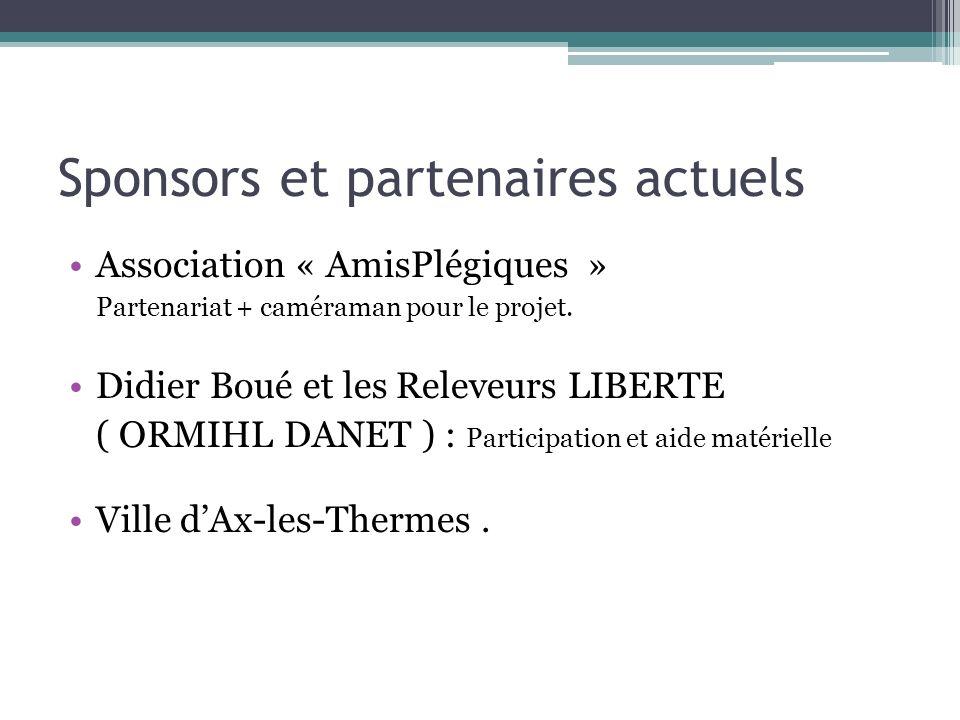 Sponsors et partenaires actuels Association « AmisPlégiques » Partenariat + caméraman pour le projet. Didier Boué et les Releveurs LIBERTE ( ORMIHL DA